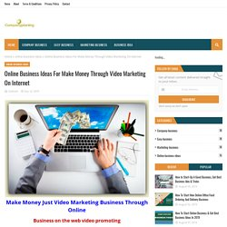 Online Business Ideas For Make Money Through Video Marketing On Internet