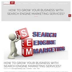 How to grow your Business with Search Engine Marketing services? - Pro IT Melbourne