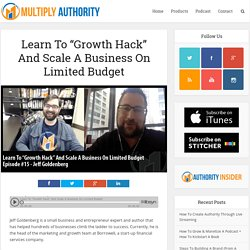 "Learn To ""Growth Hack"" And Scale A Business On Limited Budget – Multiply Authority"