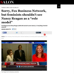 "Sorry, Fox Business Network, but feminists shouldn't see Nancy Reagan as a ""role model"""