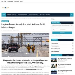 Iraq News Business Normally: Iraq Attack No Manner On Oil Industry - Analysts