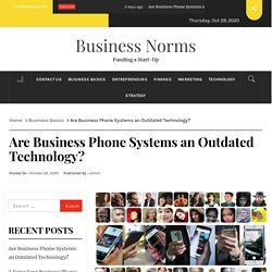 Are Business Phone Systems an Outdated Technology? – Business Norms