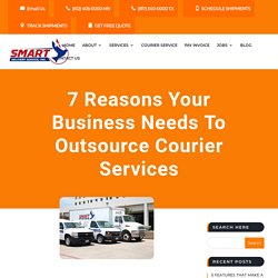 7 Reasons Your Business Needs To Outsource Courier Services - Smart Delivery Service