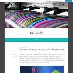 Why most business-owners go for label printing? – DC Labels