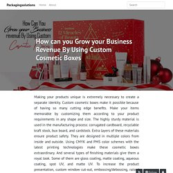How can you Grow your Business Revenue By Using Custom Cosmetic Boxes - Packagingsolutions
