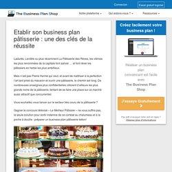 Etablir son business plan pâtisserie : une des clés de la réussite