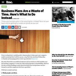 Business Plans Are a Waste of Time. Here's What to Do Instead