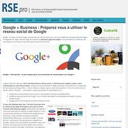 Google + Business : Préparez vous à utiliser le réseau social de Google