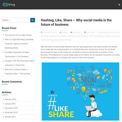 Hashtag, Like, Share – Why social media is the future of business – Zweezle