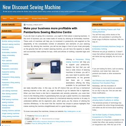 Make your business more profitable with Pembertons Sewing Machine Centre
