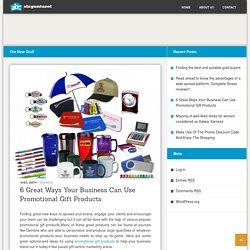 6 Great Ways Your Business Can Use Promotional Gift Products