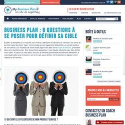 Business plan : 6 questions à se poser pour définir sa cible