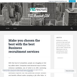 Make you chosen the best with the best Business recruitment services – NZ Recruit Ltd