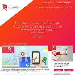 Google My Business : Pourquoi l'utiliser pour votre référencement local ?