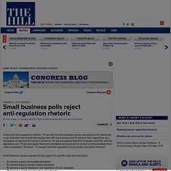 Small business polls reject anti-regulation rhetoric - The Hill's Congress Blog