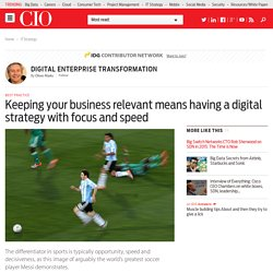 Keeping your business relevant means having a digital strategy with focus and speed