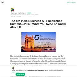 The 5th India Business & IT Resilience Summit — 2017: What You Need To Know About It