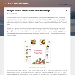 start your business with well-rounded postmates clone app