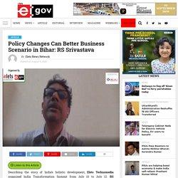 Policy Changes Can Better Business Scenario in Bihar: RS Srivastava - eGov Magazine