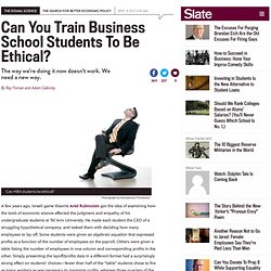 Business school and ethics: Can we train MBAs to do the right thing?