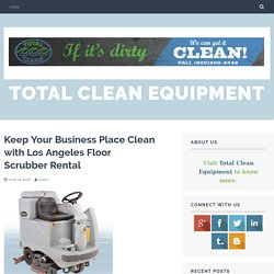 Keep Your Business Place Clean with Los Angeles Floor Scrubber Rental