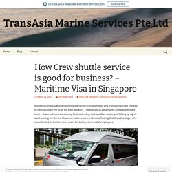 How Crew shuttle service is good for business? – Maritime Visa in Singapore