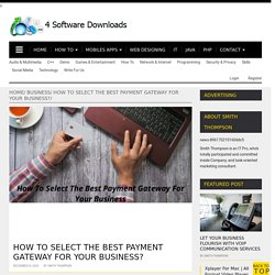 How To Select The Best Payment Gateway For Your Business? - Software 4 Download - All About Technology