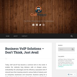 Business VoIP Solutions – Don't Think, Just Avail