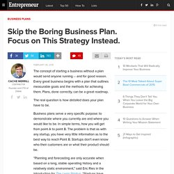 Skip the Boring Business Plan. Focus on This Strategy Instead.
