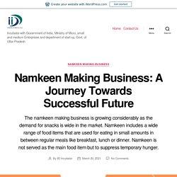 Namkeen Making Business: A Journey Towards Successful Future – IID Incubator