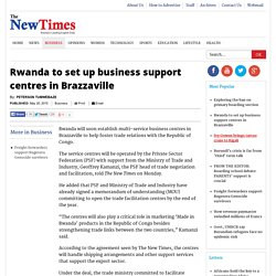 Rwanda to set up business support centres in Brazzaville