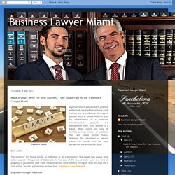 Business Lawyer Miami: Make A Smart Move For Your Business – Get Support By Hiring Trademark Lawyer Miami