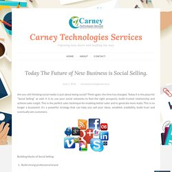 Today The Future of New Business is Social Selling. – Carney Technologies Services