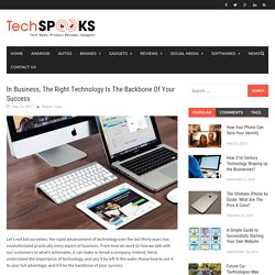 In Business, The Right Technology Is The Backbone Of Your Success