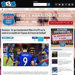 Business - Ce que toucheraient Nike et la FFF sur la vente d'un maillot de l'Equipe de France de Football