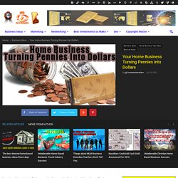 Your Home Business Turning Pennies into Dollars