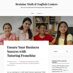 Ensure Your Business Success with Tutoring Franchise