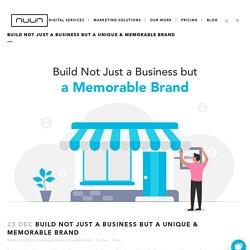 Build Not Just a Business but a Unique & Memorable Brand