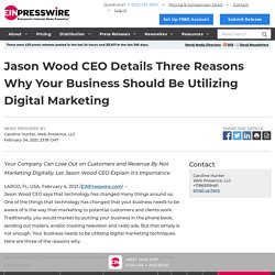 Jason Wood CEO Details Three Reasons Why Your Business Should Be Utilizing Digital Marketing