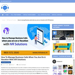 How to manage Business calls when you are on a Vacation with IVR Solutions - VAgent by Minavo Telecom Networks