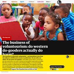 The business of voluntourism: do western do-gooders actually do harm?