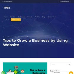 Tips to Grow a Business By Using Website - Tihalt Technologies