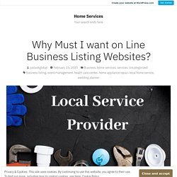 Why Must I want on Line Business Listing Websites? – Home Services