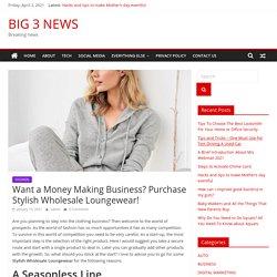 Want a Money Making Business? Purchase Stylish Wholesale Loungewear! - BIG 3 NEWS
