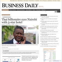 Thai billionaire eyes Nairobi with 5-star hotel