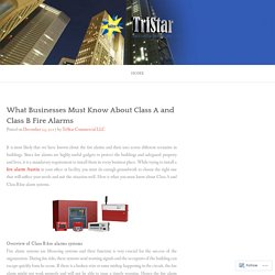 What Businesses Must Know About Class A and Class B Fire Alarms