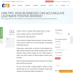 CRM Tips: How businesses can accumulate Legitimate Positive Reviews?