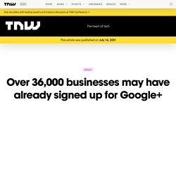 Over 36,000 businesses may have already signed up for Google+