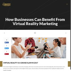 How Businesses Can Benefit From Virtual Reality Marketing - BUZZ Virtual Spaces