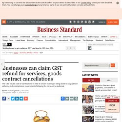 Businesses can claim GST refund for services, goods contract cancellations
